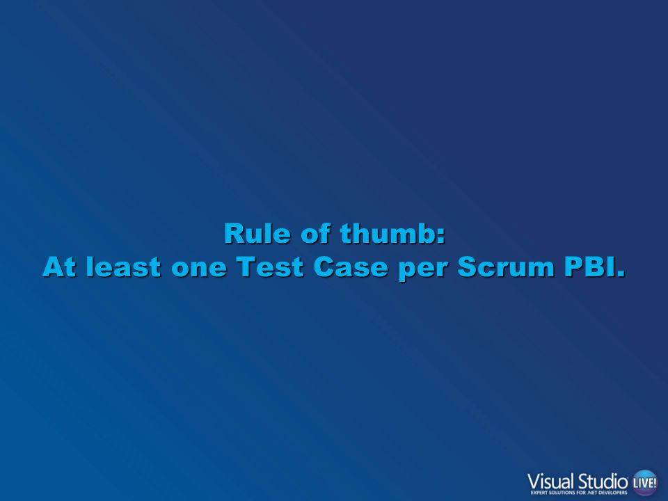 Rule of thumb: At least one Test Case per Scrum PBI.