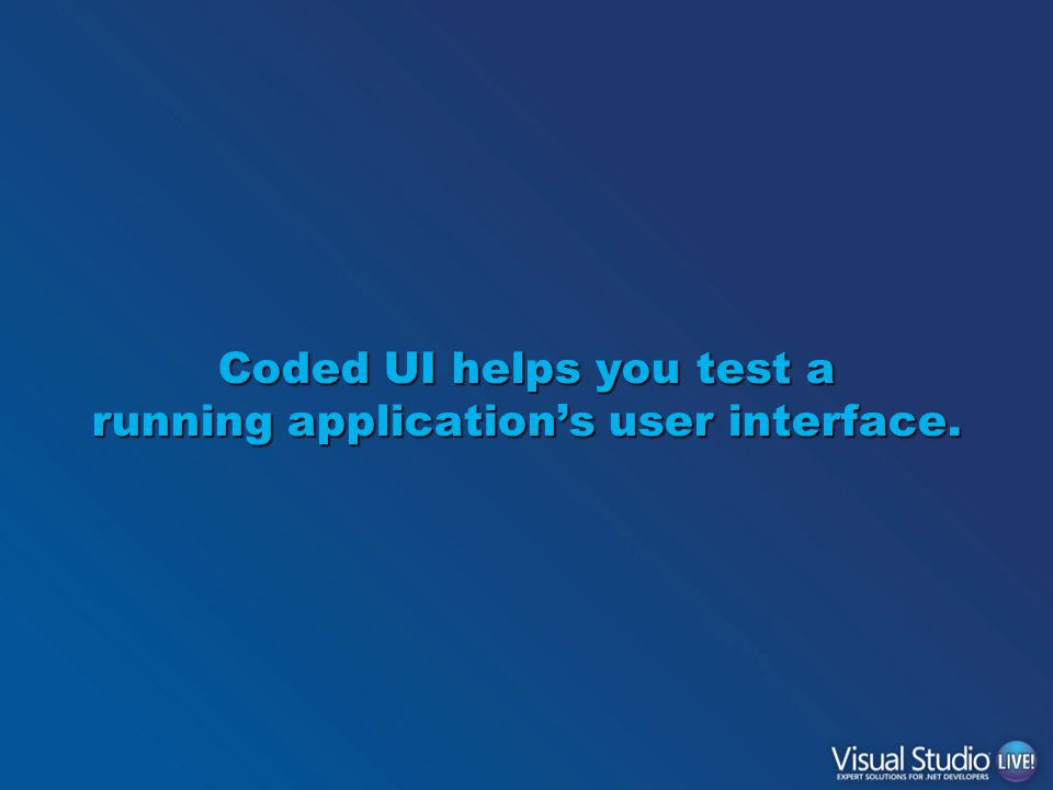 Coded UI helps you test a running application's user interface.