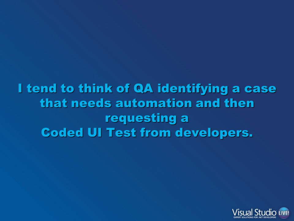 I tend to think of QA identifying a case that needs automation and then requesting a Coded UI Test from developers.
