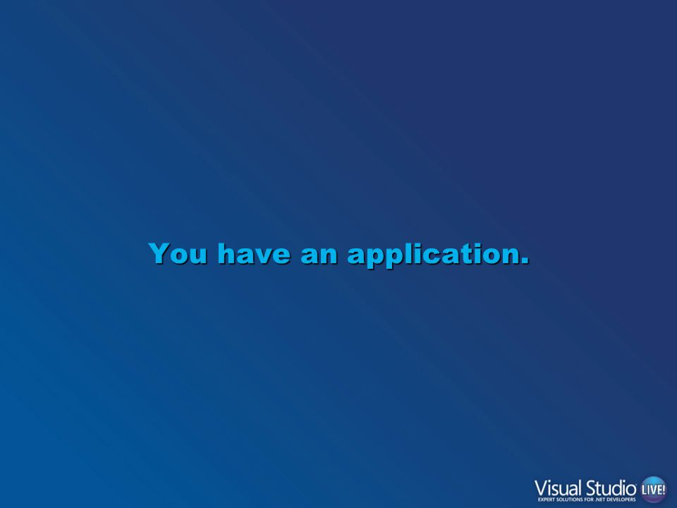 You have an application.