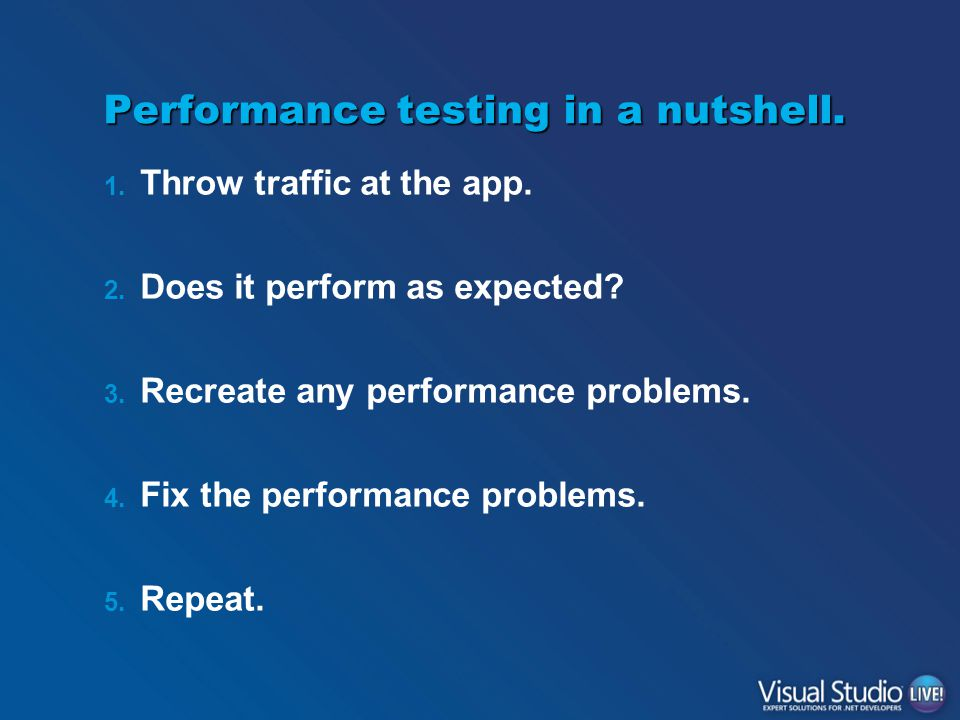 Performance testing in a nutshell. 1. Throw traffic at the app.