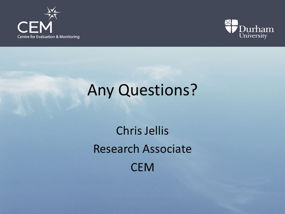 Any Questions Chris Jellis Research Associate CEM