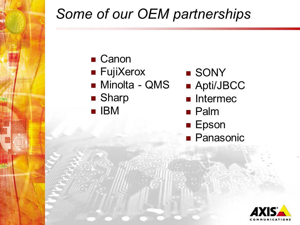 Some of our OEM partnerships Canon FujiXerox Minolta - QMS Sharp IBM SONY Apti/JBCC Intermec Palm Epson Panasonic