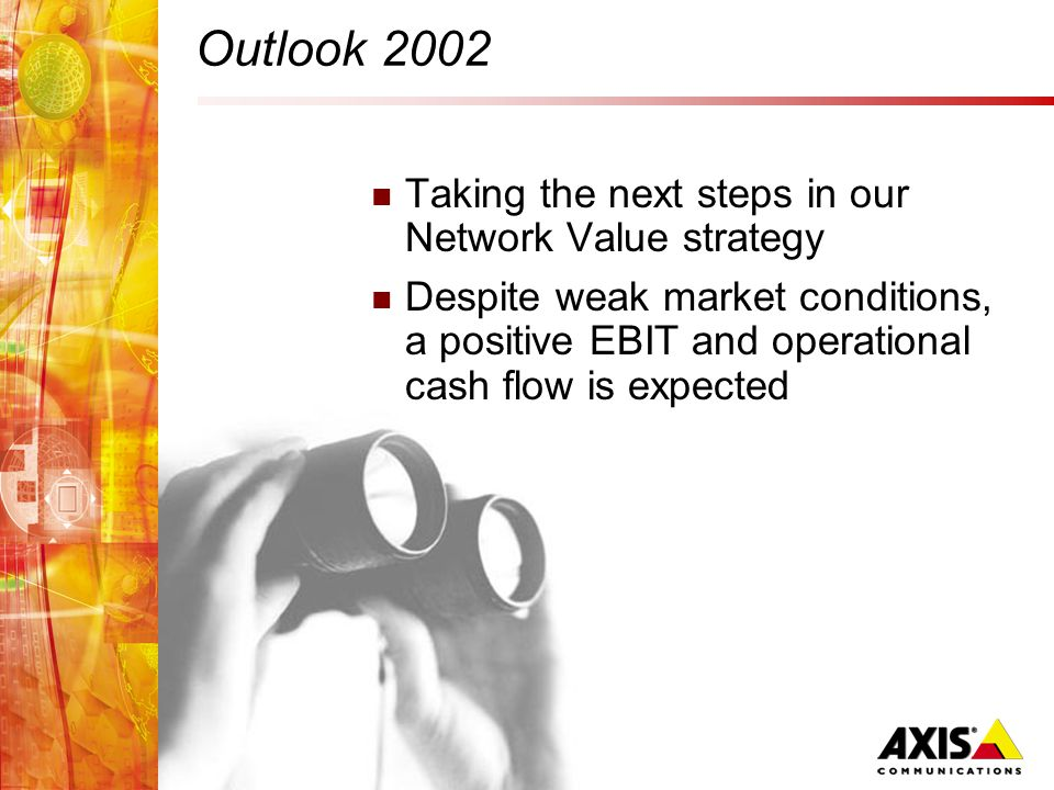 Outlook 2002 Taking the next steps in our Network Value strategy Despite weak market conditions, a positive EBIT and operational cash flow is expected