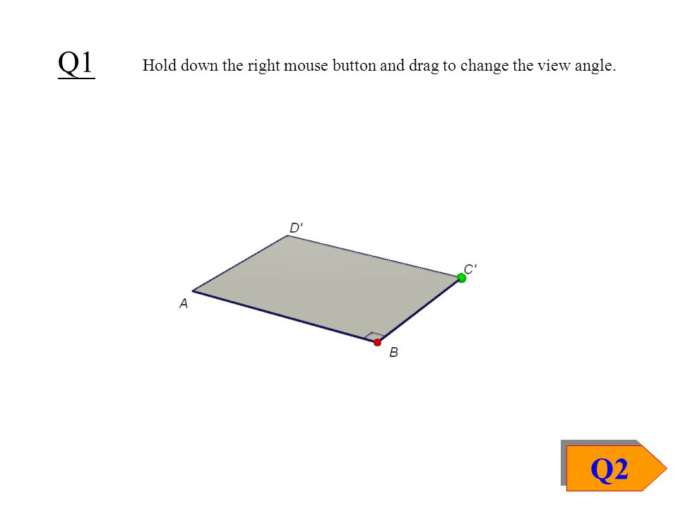 Q1 Q2 Hold down the right mouse button and drag to change the view angle.