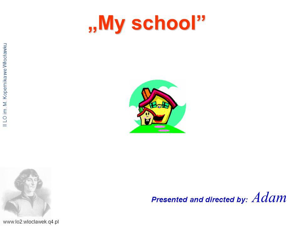 """My school www.lo2.wloclawek.q4.pl II LO im. M."