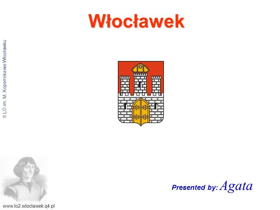 Włocławek www.lo2.wloclawek.q4.pl II LO im. M. Kopernika we Włocławku Presented by: Agata