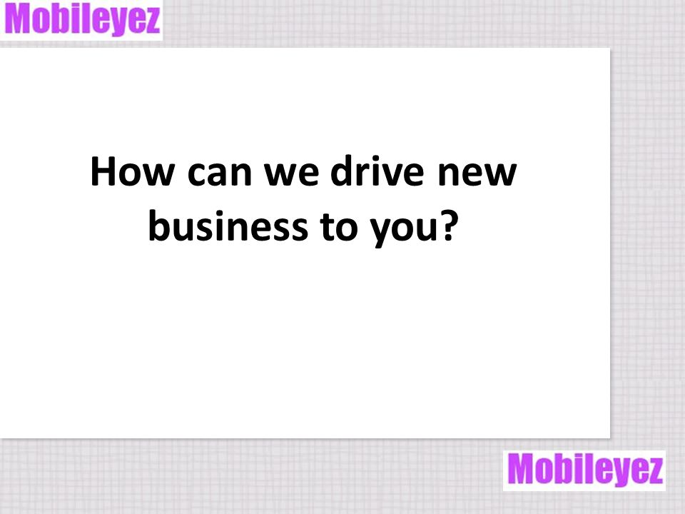 How can we drive new business to you