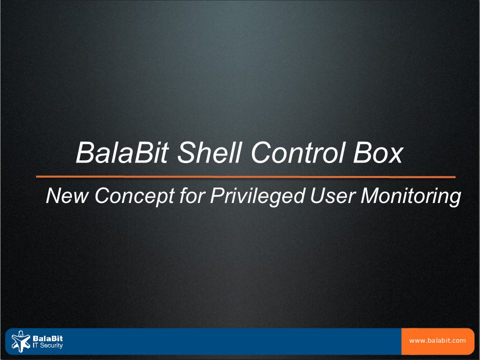BalaBit Shell Control Box New Concept for Privileged User Monitoring