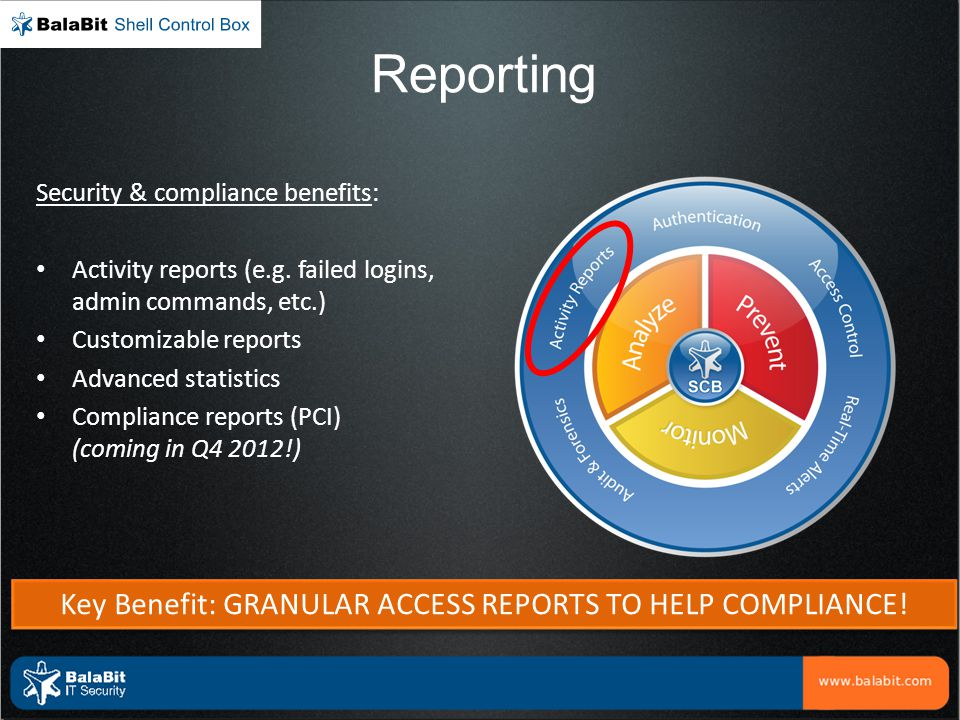 Reporting Security & compliance benefits: Activity reports (e.g. failed logins, admin commands, etc.) Customizable reports Advanced statistics Complia