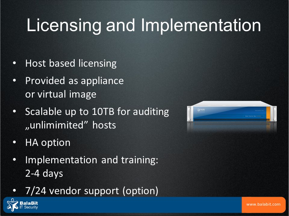 """Licensing and Implementation Host based licensing Provided as appliance or virtual image Scalable up to 10TB for auditing """"unlimimited"""" hosts HA optio"""