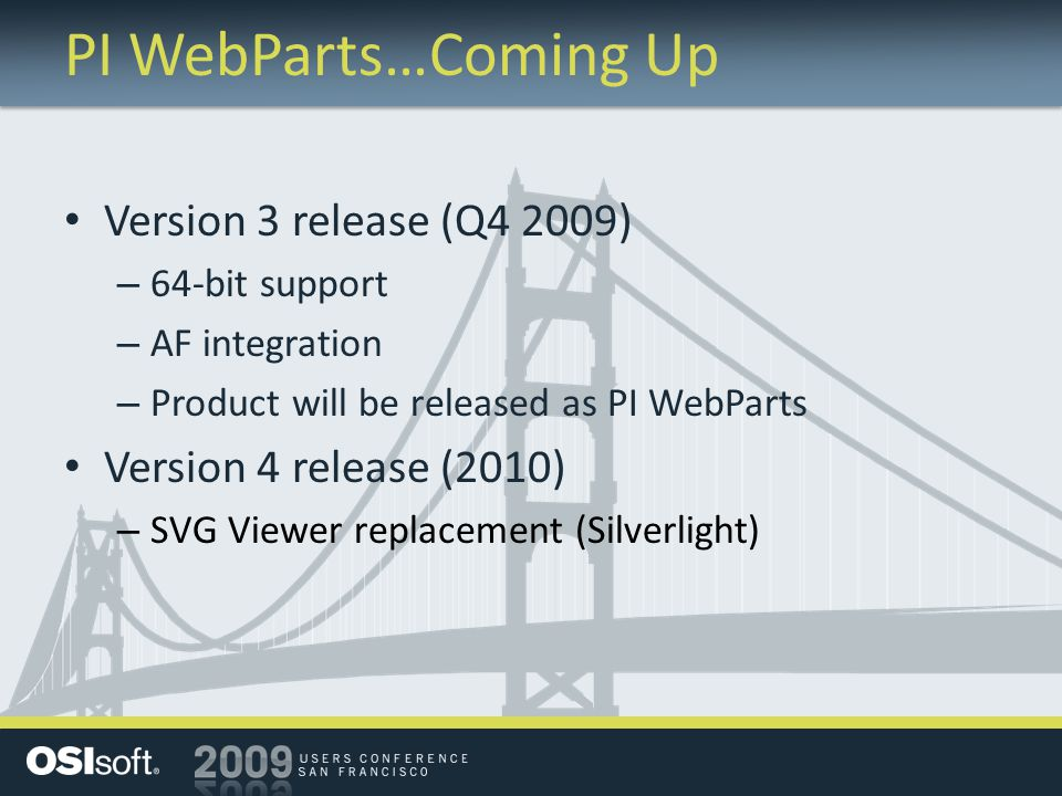 PI WebParts…Coming Up Version 3 release (Q4 2009) – 64-bit support – AF integration – Product will be released as PI WebParts Version 4 release (2010)