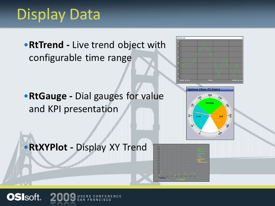 Display Data RtTrend - Live trend object with configurable time range RtGauge - Dial gauges for value and KPI presentation RtXYPlot - Display XY Trend