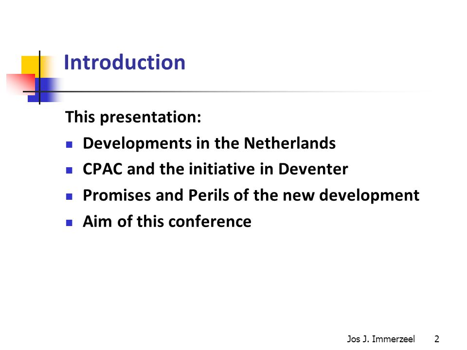 2 Introduction This presentation: Developments in the Netherlands CPAC and the initiative in Deventer Promises and Perils of the new development Aim of this conference Jos J.