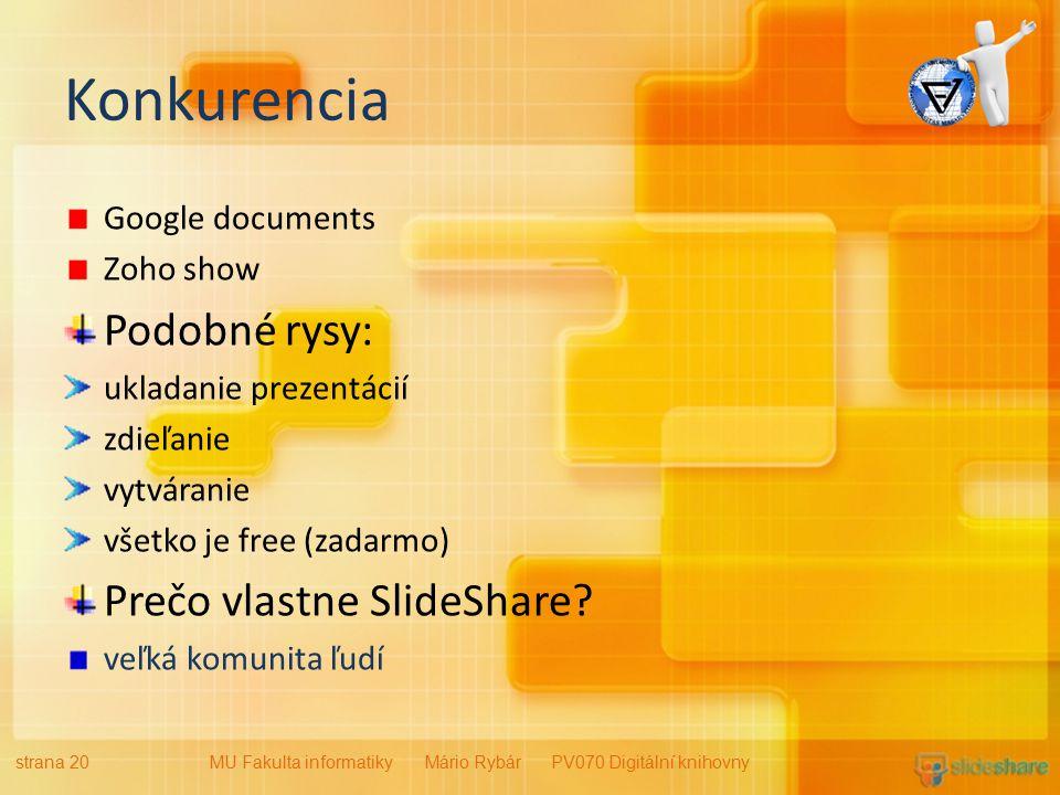 Konkurencia Google documents Zoho show Podobné rysy: ukladanie prezentácií zdieľanie vytváranie všetko je free (zadarmo) Prečo vlastne SlideShare.
