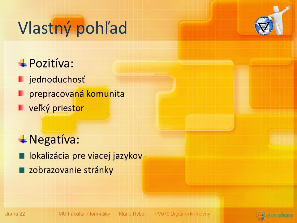 Vlastný pohľad Pozitíva: jednoduchosť prepracovaná komunita veľký priestor Negatíva: lokalizácia pre viacej jazykov zobrazovanie stránky strana 22MU Fakulta informatiky Mário Rybár PV070 Digitální knihovny