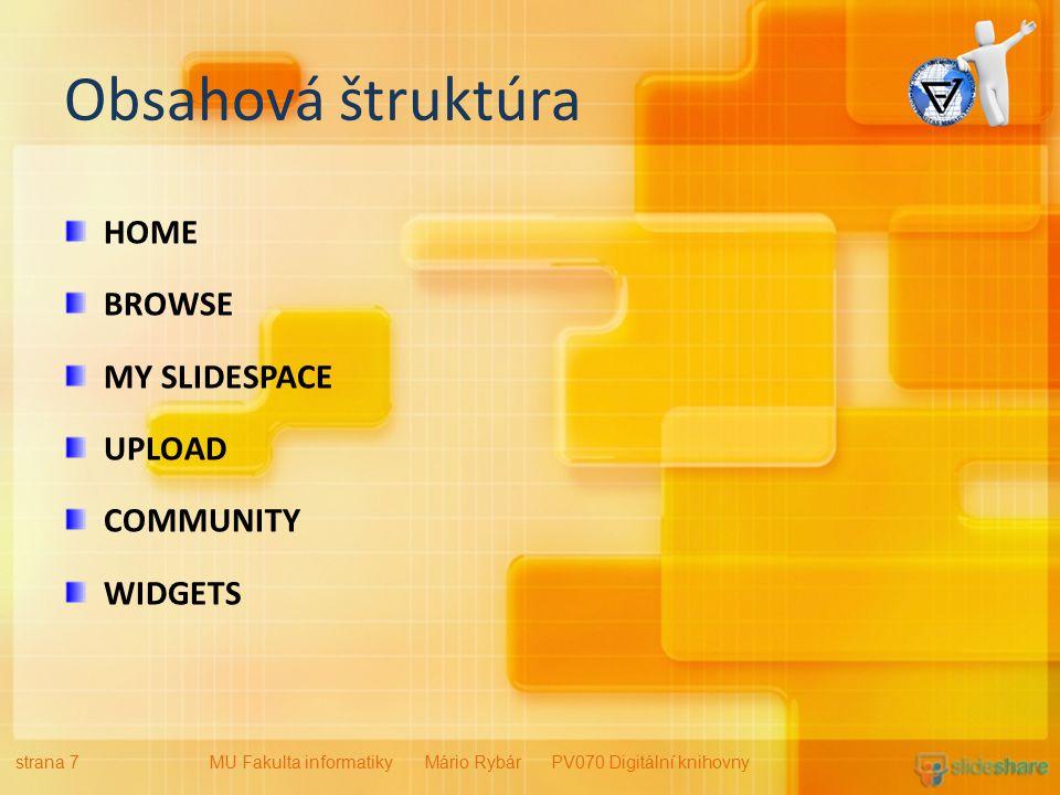 Obsahová štruktúra HOME BROWSE MY SLIDESPACE UPLOAD COMMUNITY WIDGETS strana 7MU Fakulta informatiky Mário Rybár PV070 Digitální knihovny