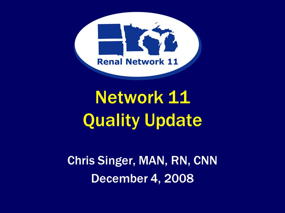 Network 11 Quality Update Chris Singer, MAN, RN, CNN December 4, 2008