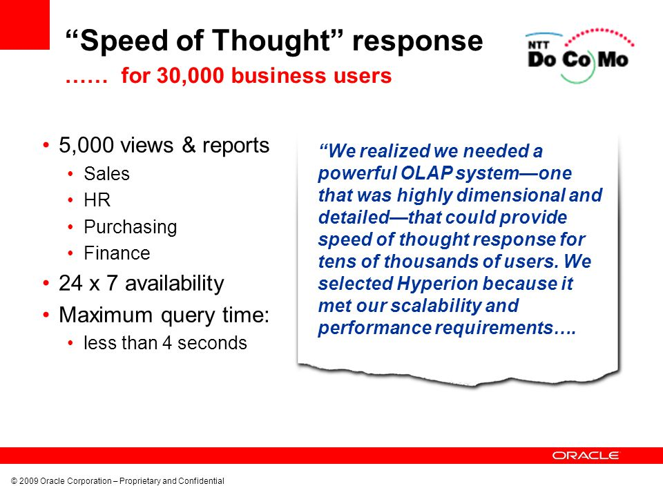 """© 2009 Oracle Corporation – Proprietary and Confidential """"Speed of Thought"""" response …… for 30,000 business users 5,000 views & reports Sales HR Purch"""