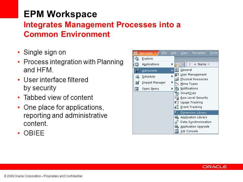© 2009 Oracle Corporation – Proprietary and Confidential Single sign on Process integration with Planning and HFM. User interface filtered by security