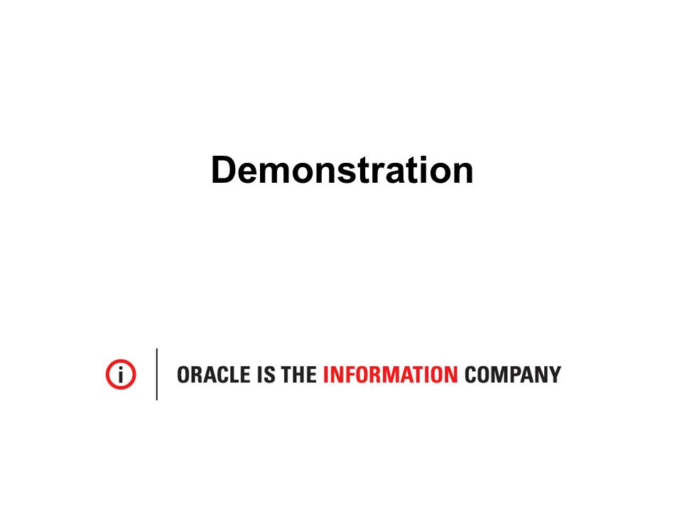 © 2009 Oracle Corporation – Proprietary and Confidential Demonstration