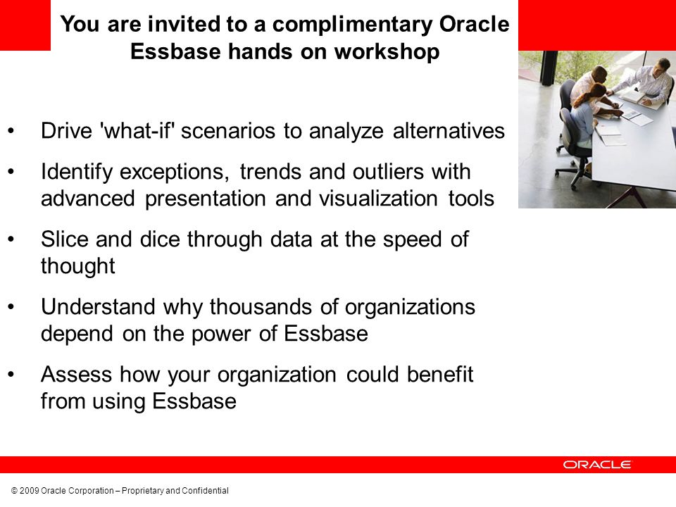 © 2009 Oracle Corporation – Proprietary and Confidential Drive 'what-if' scenarios to analyze alternatives Identify exceptions, trends and outliers wi