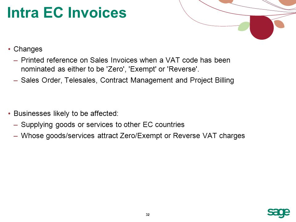 32 Changes –Printed reference on Sales Invoices when a VAT code has been nominated as either to be Zero , Exempt or Reverse .