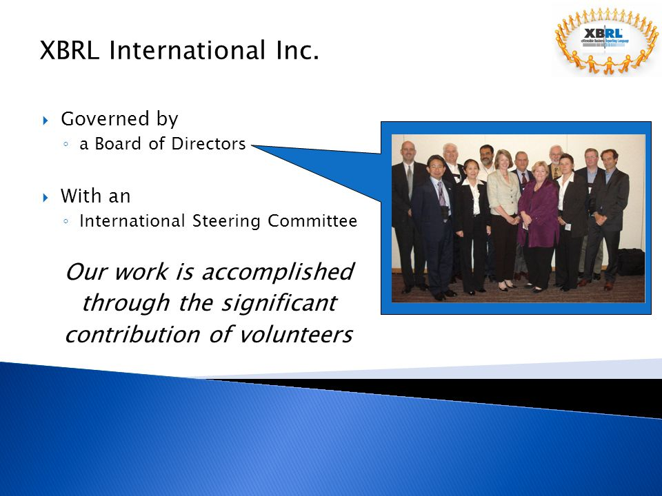 An Independent Consortium ◦ incorporated in 2001 as 501(C)6 tax-exempt  A Global Initiative driven by our members ◦ over 600 participating organizations ◦ represented through 24 jurisdictions ◦ and a host of direct affiliations