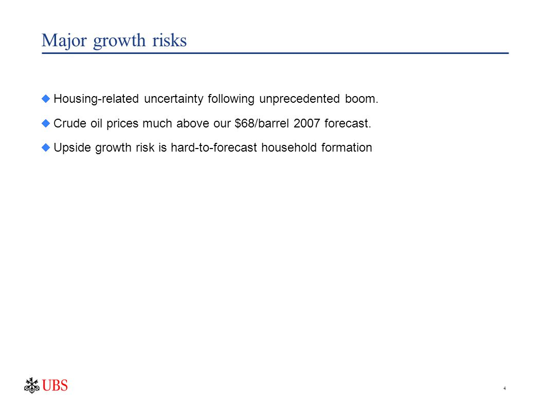 4 Major growth risks  Housing-related uncertainty following unprecedented boom.
