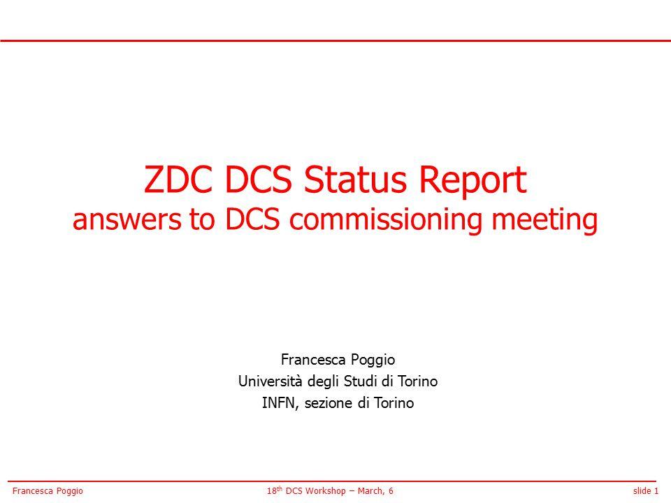 slide 118 th DCS Workshop – March, 6Francesca Poggio ZDC DCS Status Report answers to DCS commissioning meeting Francesca Poggio Università degli Studi di Torino INFN, sezione di Torino