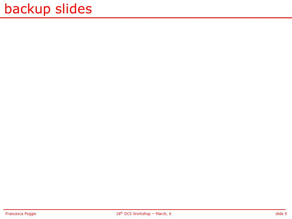 slide 918 th DCS Workshop – March, 6Francesca Poggio backup slides