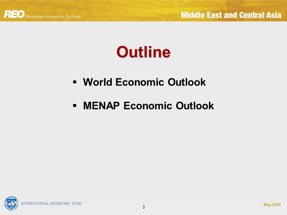 INTERNATIONAL MONETARY FUND May Outline  World Economic Outlook  MENAP Economic Outlook