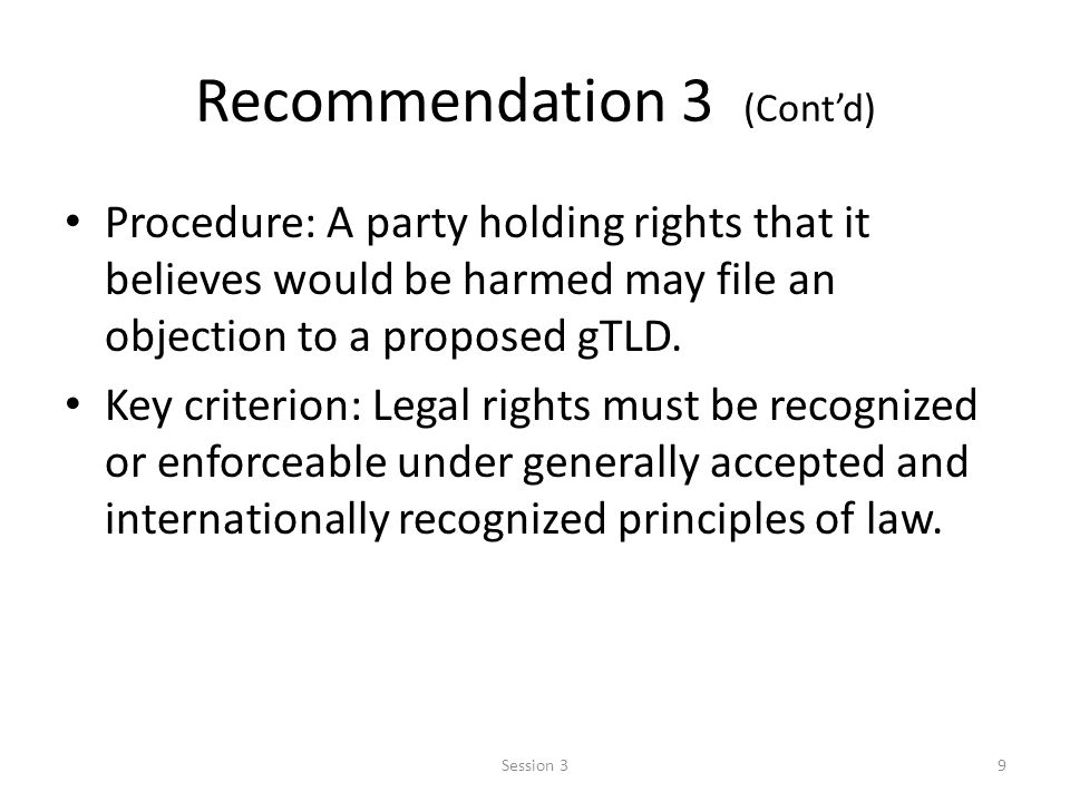 Session 39 Recommendation 3 (Cont'd) Procedure: A party holding rights that it believes would be harmed may file an objection to a proposed gTLD.