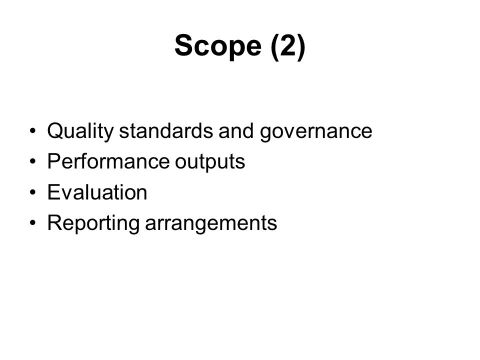 Scope (2) Quality standards and governance Performance outputs Evaluation Reporting arrangements