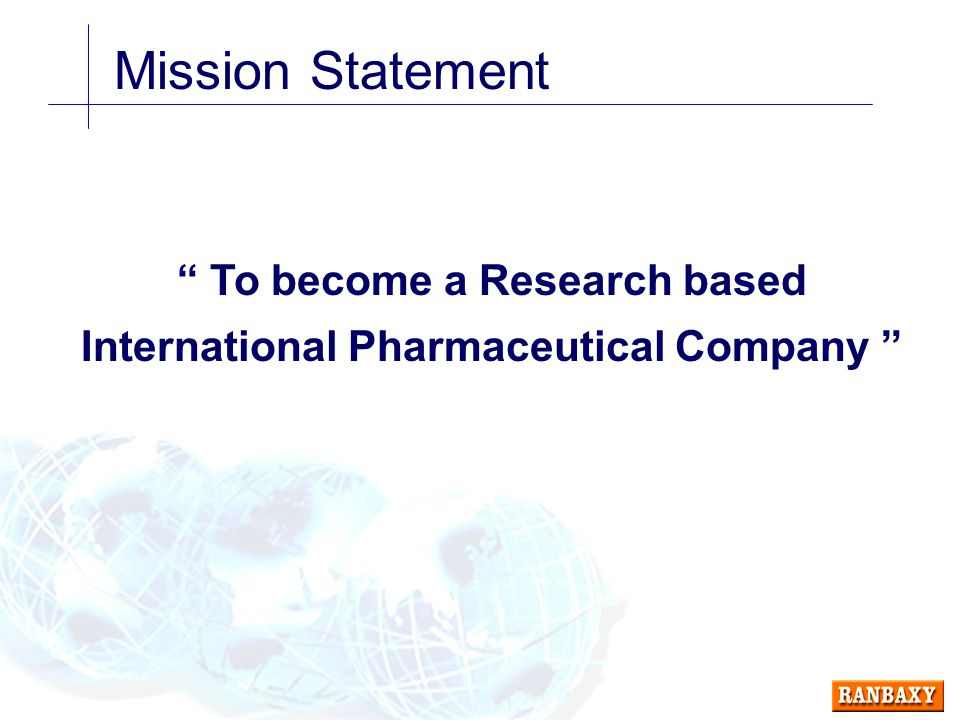 Mission Statement To become a Research based International Pharmaceutical Company