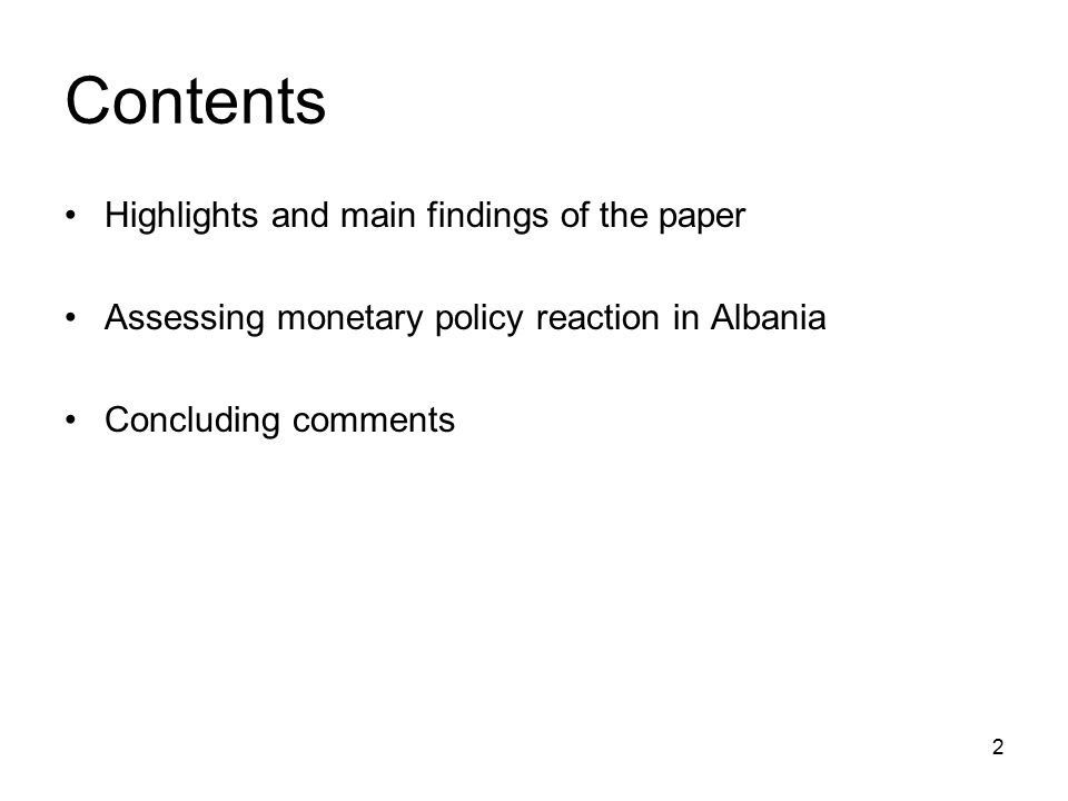 2 Contents Highlights and main findings of the paper Assessing monetary policy reaction in Albania Concluding comments