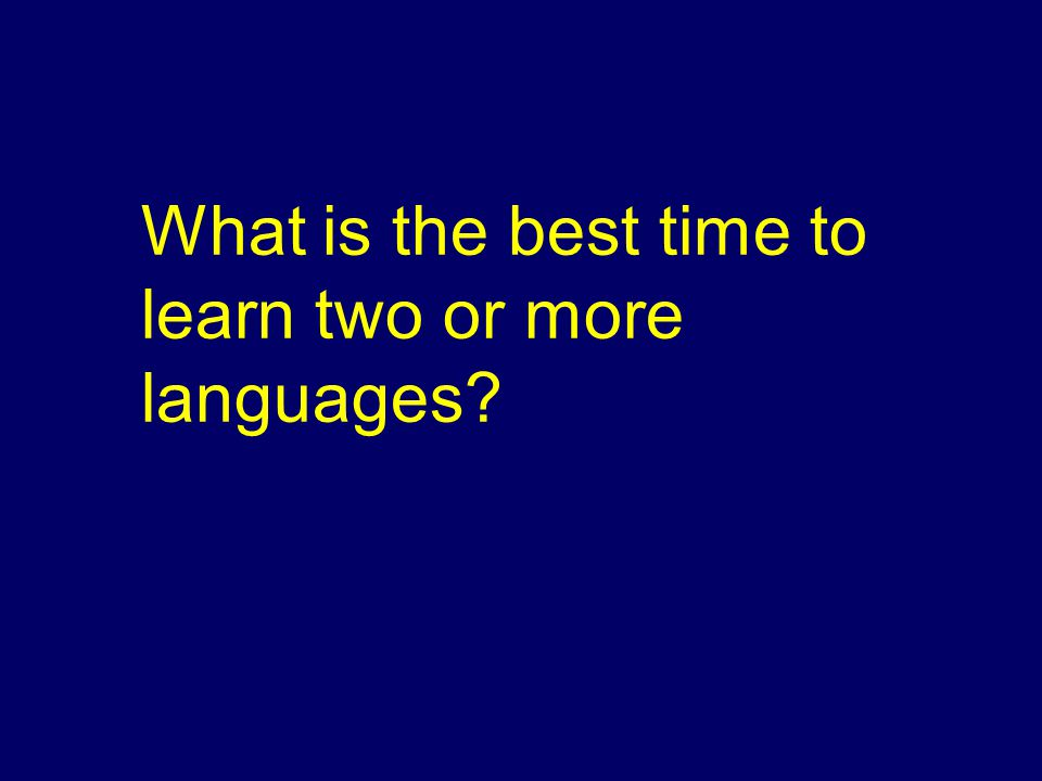 What is the best time to learn two or more languages?