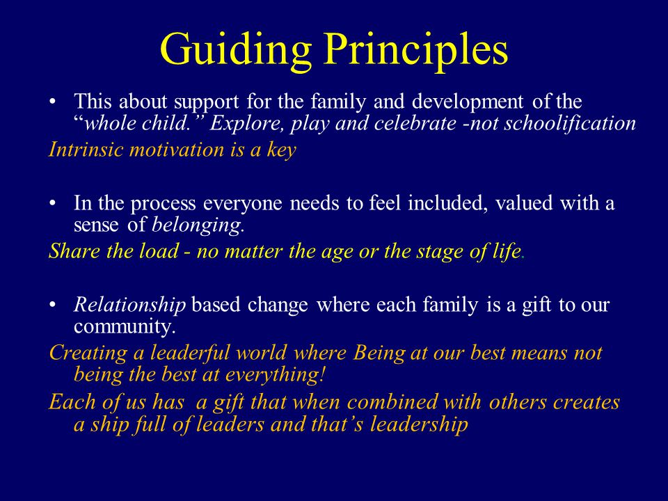 "Guiding Principles This about support for the family and development of the ""whole child."" Explore, play and celebrate -not schoolification Intrinsic"