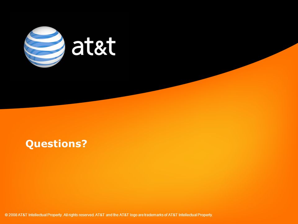 © 2008 AT&T Intellectual Property. All rights reserved. AT&T and the AT&T logo are trademarks of AT&T Intellectual Property. Questions?