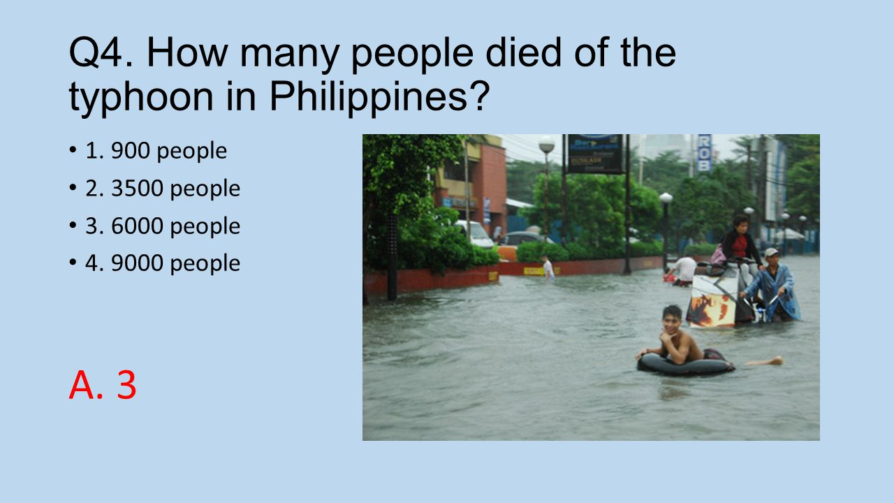 Q4. How many people died of the typhoon in Philippines.
