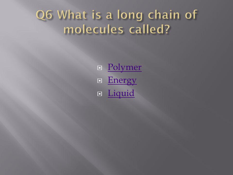  Polymer Polymer  Energy Energy  Liquid Liquid