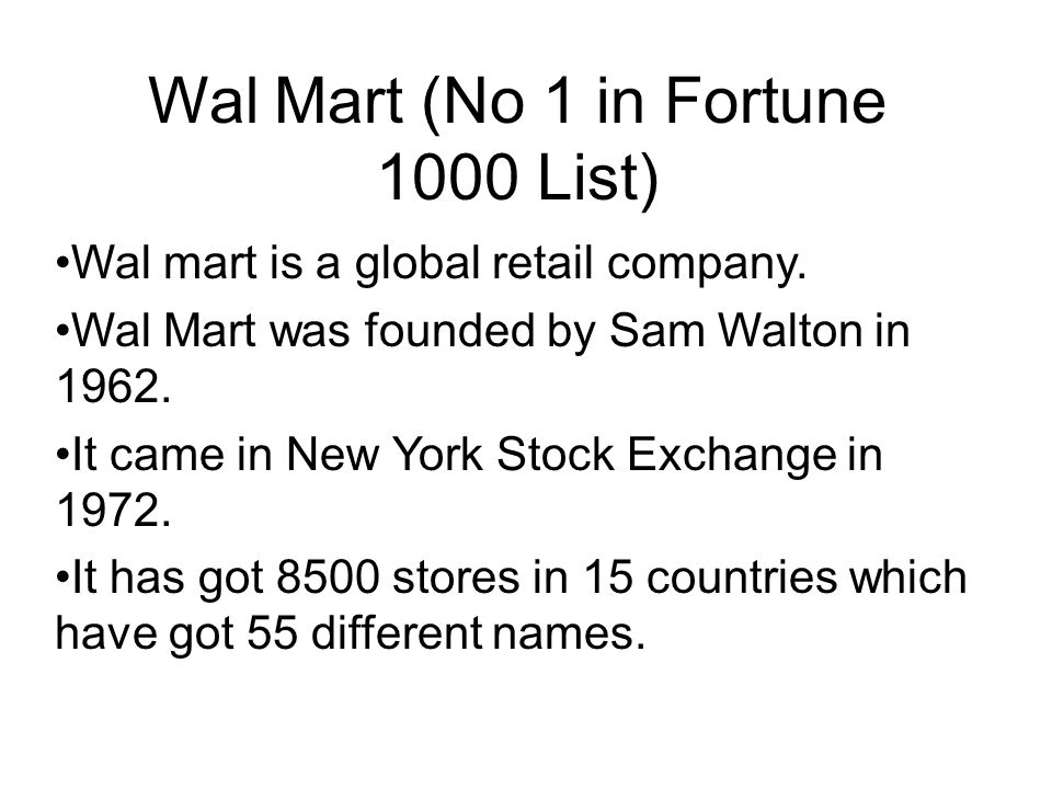 Wal Mart (No 1 in Fortune 1000 List) Wal mart is a global retail company.
