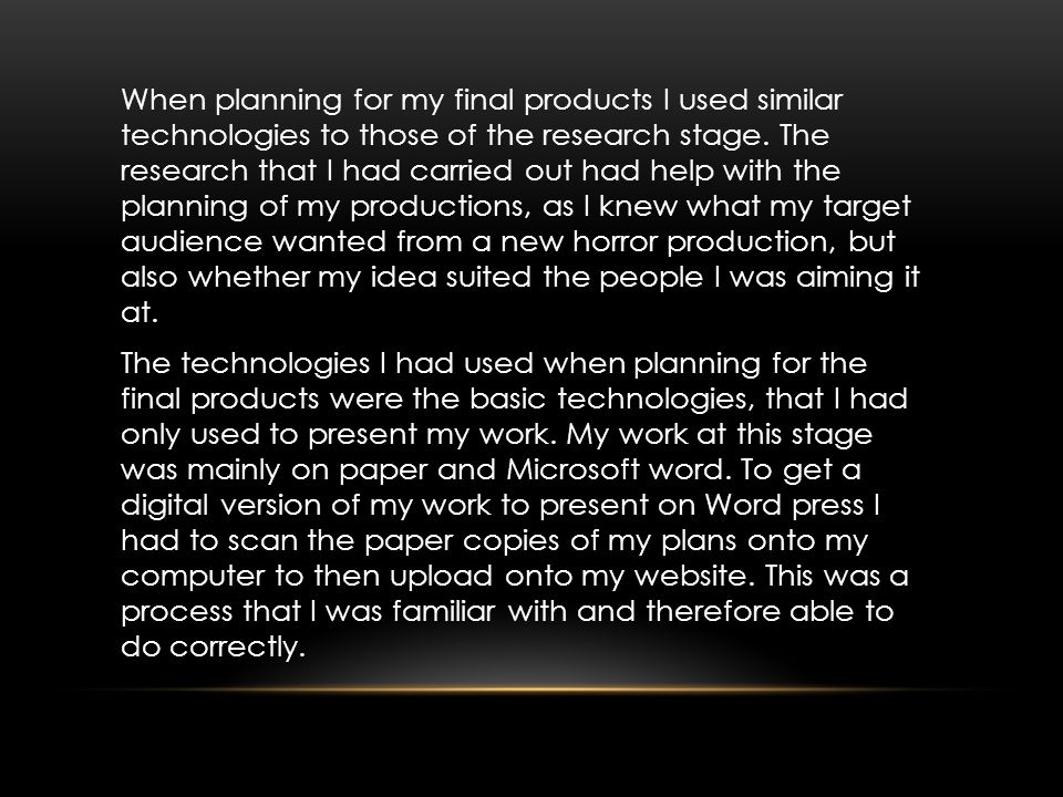 When planning for my final products I used similar technologies to those of the research stage.