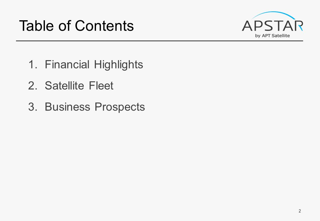 Table of Contents 1.Financial Highlights 2.Satellite Fleet 3.Business Prospects 2