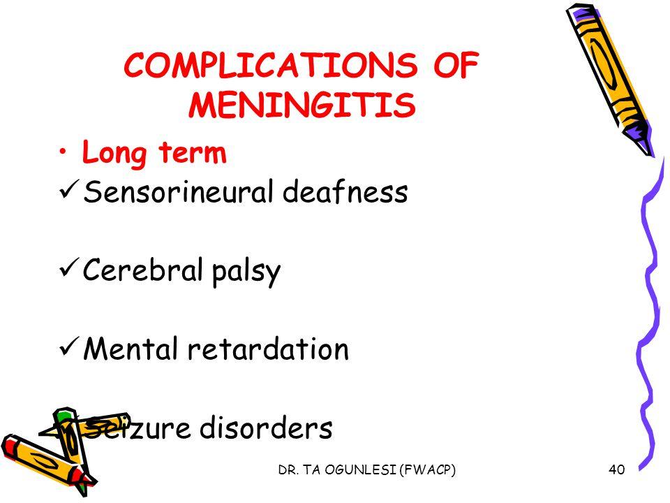 DR. TA OGUNLESI (FWACP)40 COMPLICATIONS OF MENINGITIS Long term Sensorineural deafness Cerebral palsy Mental retardation Seizure disorders