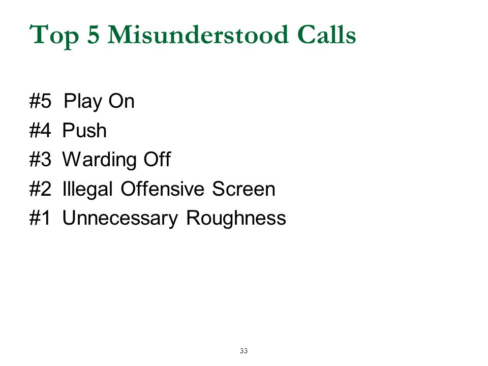 33 Top 5 Misunderstood Calls #5 Play On #4Push #3Warding Off #2Illegal Offensive Screen #1Unnecessary Roughness