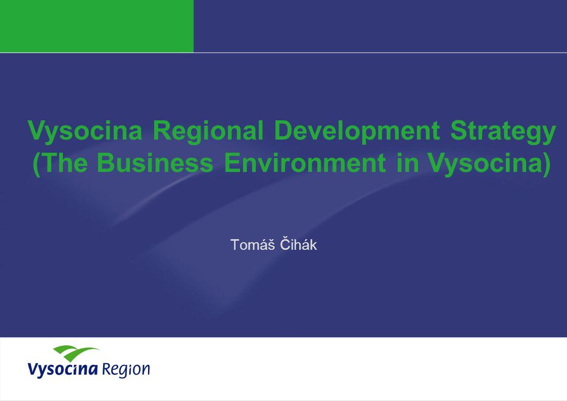 Tomáš Čihák Vysocina Regional Development Strategy (The Business Environment in Vysocina)
