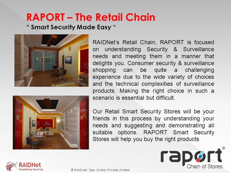 "RAPORT – The Retail Chain "" Smart Security Made Easy "" © RAIDNet Dev (India) Private Limited RAIDNet's Retail Chain, RAPORT is focused on understandin"