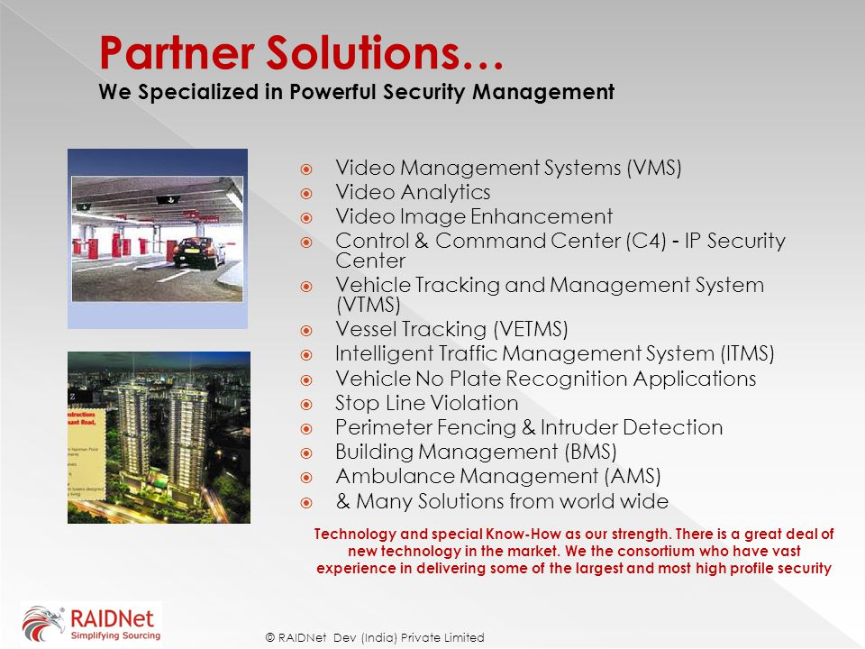 Video Management Systems (VMS)  Video Analytics  Video Image Enhancement  Control & Command Center (C4) - IP Security Center  Vehicle Tracking a