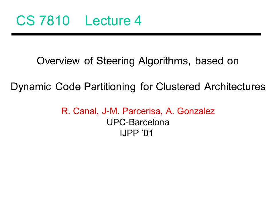 CS 7810 Lecture 4 Overview of Steering Algorithms, based on Dynamic Code Partitioning for Clustered Architectures R.